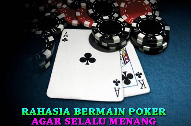 Tips agar selalu menang bermain poker